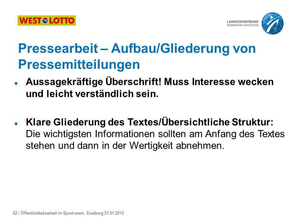 62   Öffentlichkeitsarbeit im Sportverein, Duisburg 31.01.2013 Pressearbeit – Aufbau/Gliederung von Pressemitteilungen l Aussagekräftige Überschrift!