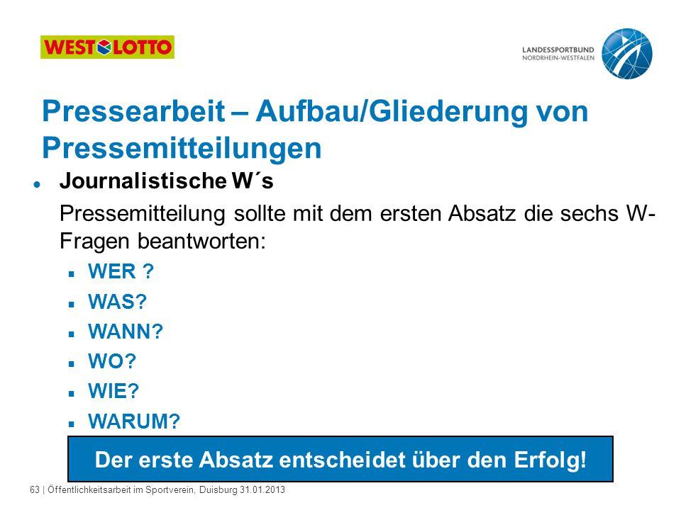 63   Öffentlichkeitsarbeit im Sportverein, Duisburg 31.01.2013 l Journalistische W´s Pressemitteilung sollte mit dem ersten Absatz die sechs W- Fragen