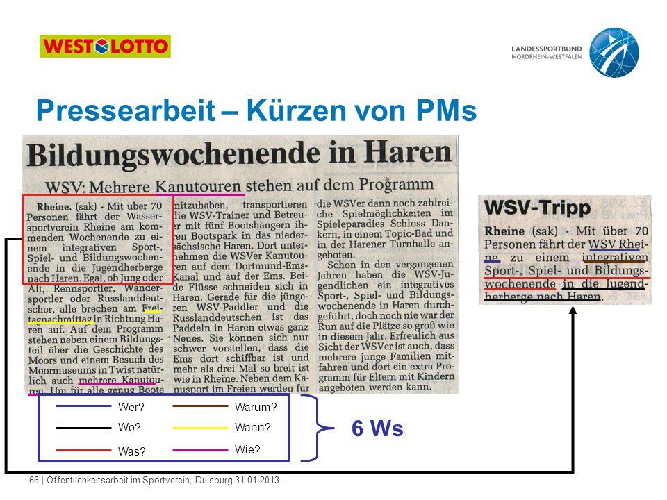 66   Öffentlichkeitsarbeit im Sportverein, Duisburg 31.01.2013 Pressearbeit – Kürzen von PMs Wo? Warum? Wann? Wie? Was? Wer? 6 Ws