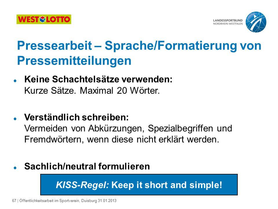 67   Öffentlichkeitsarbeit im Sportverein, Duisburg 31.01.2013 l Keine Schachtelsätze verwenden: Kurze Sätze. Maximal 20 Wörter. l Verständlich schrei