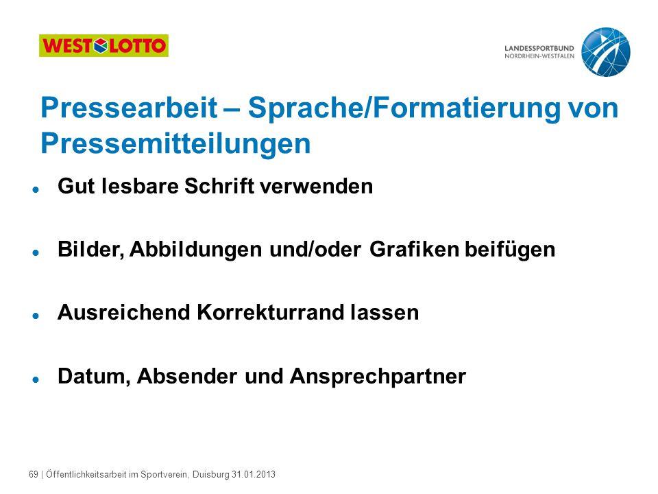 69   Öffentlichkeitsarbeit im Sportverein, Duisburg 31.01.2013 Pressearbeit – Sprache/Formatierung von Pressemitteilungen l Gut lesbare Schrift verwen