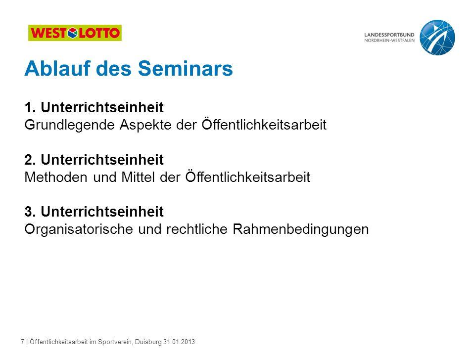 7   Öffentlichkeitsarbeit im Sportverein, Duisburg 31.01.2013 Ablauf des Seminars 1. Unterrichtseinheit Grundlegende Aspekte der Öffentlichkeitsarbeit