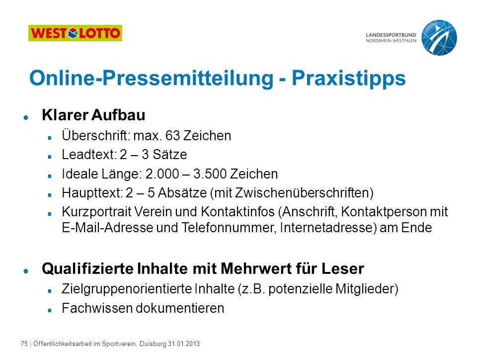 75   Öffentlichkeitsarbeit im Sportverein, Duisburg 31.01.2013 Online-Pressemitteilung - Praxistipps l Klarer Aufbau  Überschrift: max. 63 Zeichen 