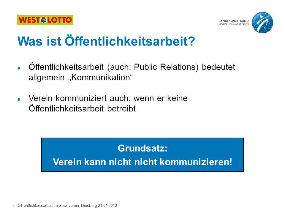 8   Öffentlichkeitsarbeit im Sportverein, Duisburg 31.01.2013 Was ist Öffentlichkeitsarbeit? l Öffentlichkeitsarbeit (auch: Public Relations) bedeutet