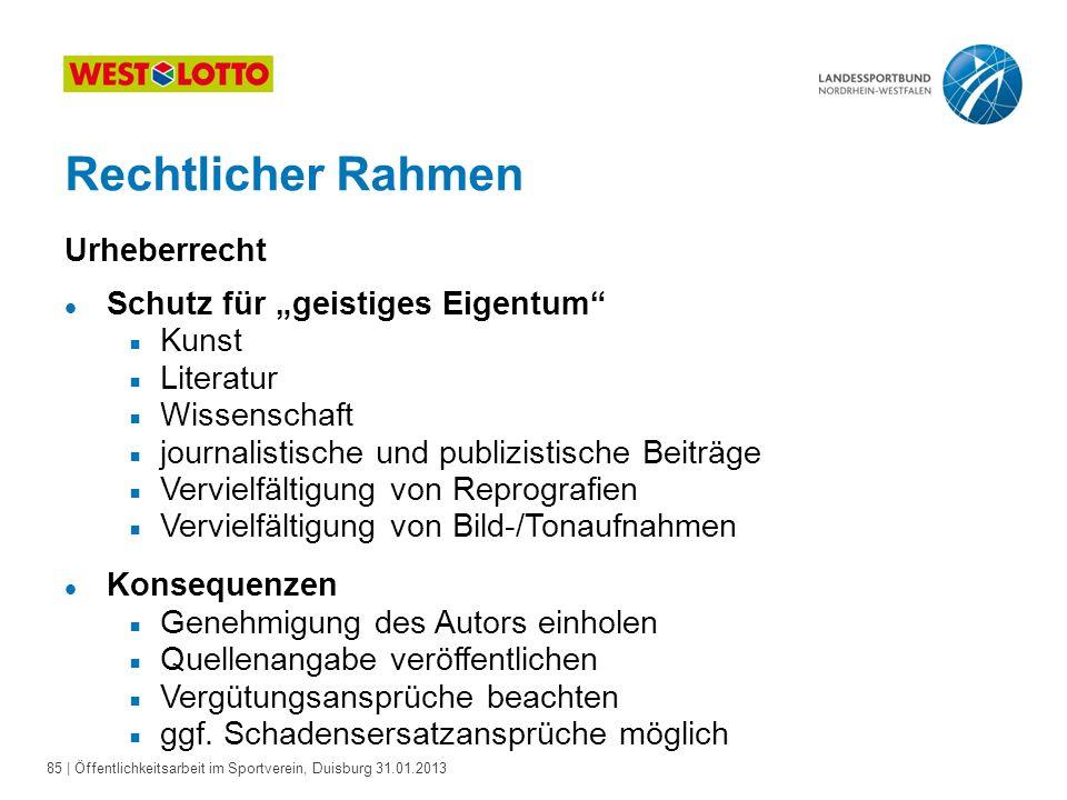 """85   Öffentlichkeitsarbeit im Sportverein, Duisburg 31.01.2013 Rechtlicher Rahmen Urheberrecht l Schutz für """"geistiges Eigentum""""  Kunst  Literatur """