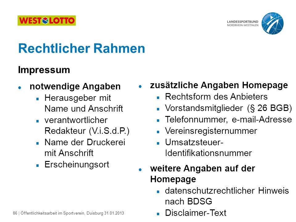 86   Öffentlichkeitsarbeit im Sportverein, Duisburg 31.01.2013 Rechtlicher Rahmen Impressum l notwendige Angaben  Herausgeber mit Name und Anschrift