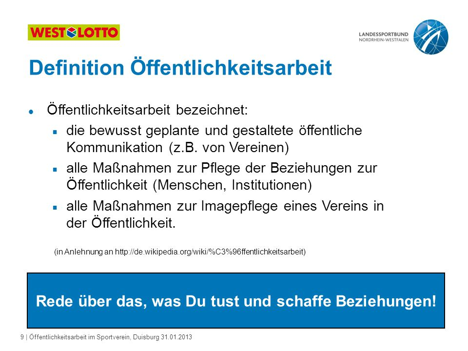 9   Öffentlichkeitsarbeit im Sportverein, Duisburg 31.01.2013 Definition Öffentlichkeitsarbeit l Öffentlichkeitsarbeit bezeichnet:  die bewusst gepla