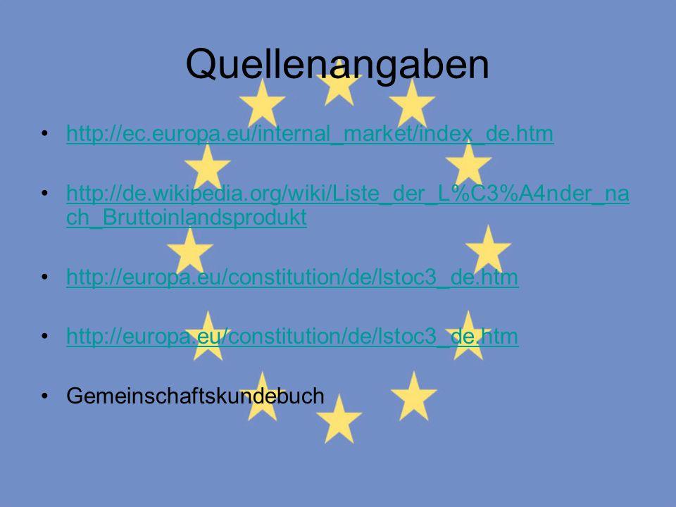 Quellenangaben http://ec.europa.eu/internal_market/index_de.htm http://de.wikipedia.org/wiki/Liste_der_L%C3%A4nder_na ch_Bruttoinlandsprodukthttp://de
