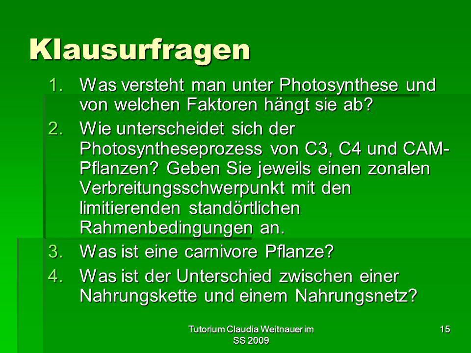 Tutorium Claudia Weitnauer im SS 2009 15 Klausurfragen 1.Was versteht man unter Photosynthese und von welchen Faktoren hängt sie ab? 2.Wie unterscheid