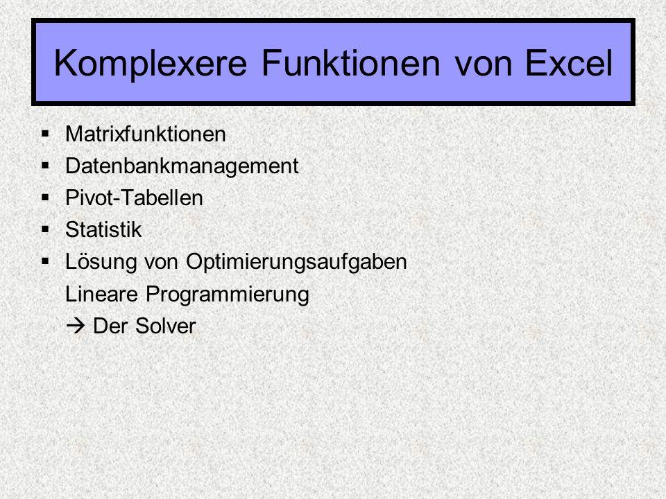  Matrixfunktionen  Datenbankmanagement  Pivot-Tabellen  Statistik  Lösung von Optimierungsaufgaben Lineare Programmierung  Der Solver Komplexere