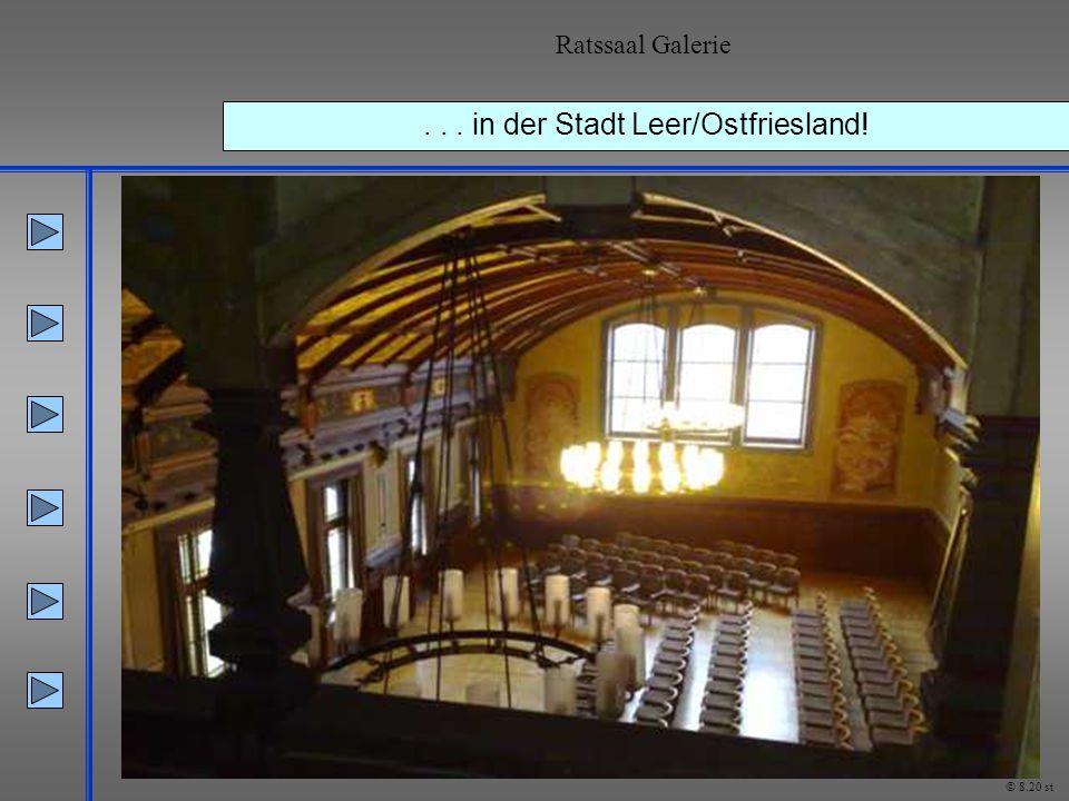 ... in der Stadt Leer/Ostfriesland! Ratssaal Galerie © 8.20 st