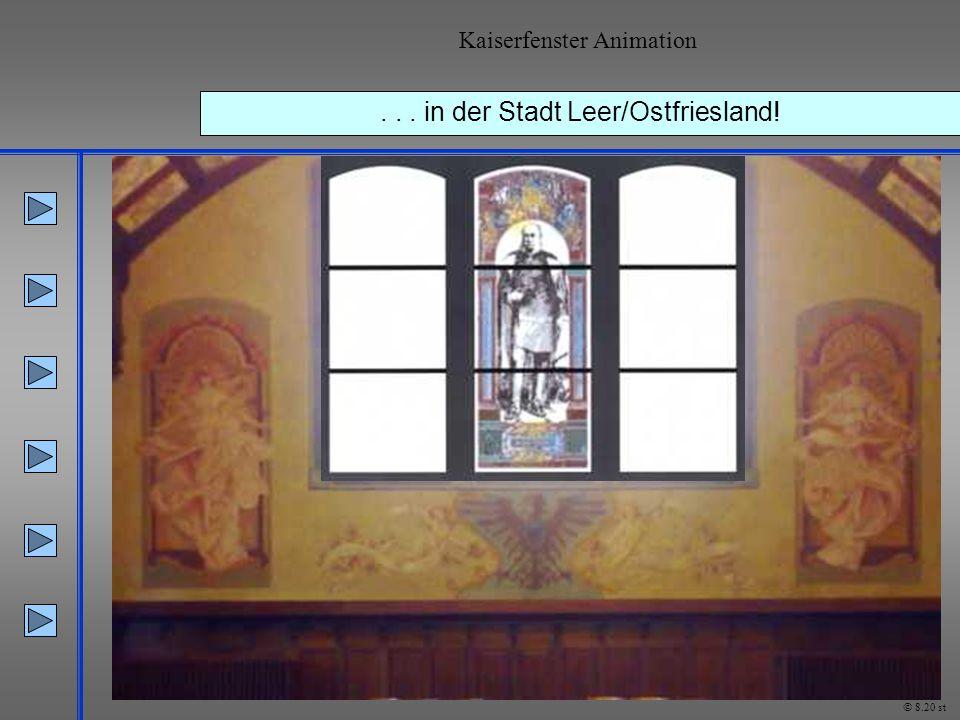 ... in der Stadt Leer/Ostfriesland! Kaiserfenster Animation © 8.20 st