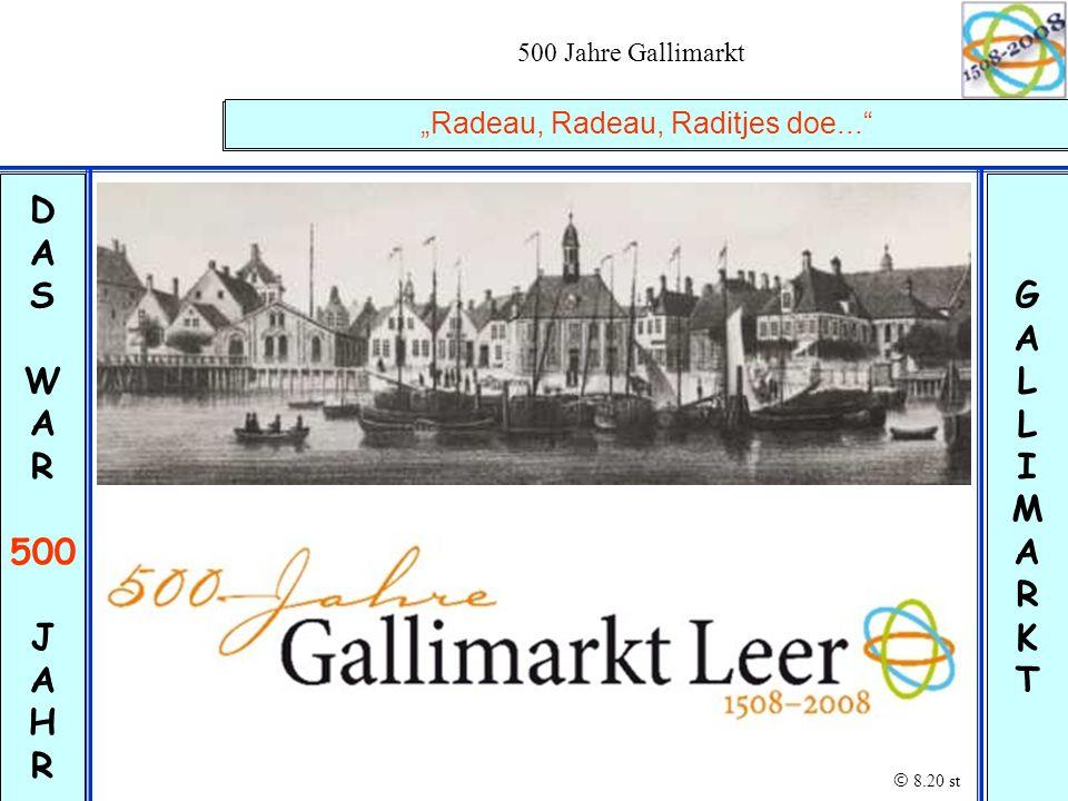 "500 Jahre Gallimarkt © 8.20 st D A S W A R 500 J A H R GALLIMARKTGALLIMARKT ""Radeau, Radeau, Raditjes doe..."" © 8.20 st"