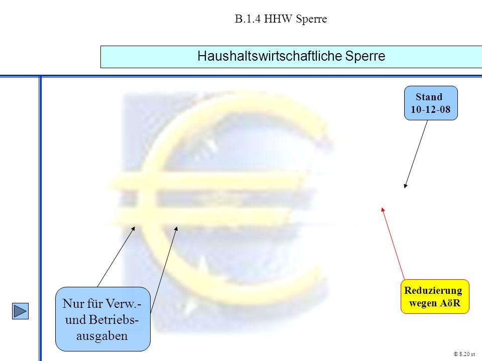B.1.4 HHW Sperre Haushaltswirtschaftliche Sperre © 8.20 st Nur für Verw.- und Betriebs- ausgaben Stand 10-12-08 Reduzierung wegen AöR