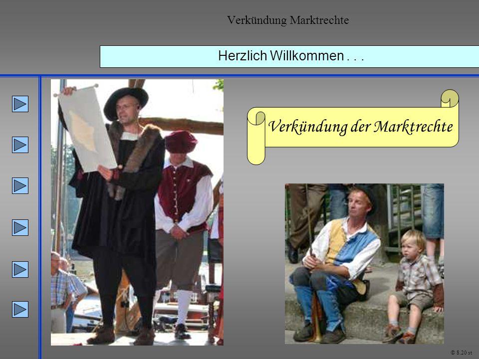 Herzlich Willkommen... Verkündung Marktrechte © 8.20 st Verkündung der Marktrechte
