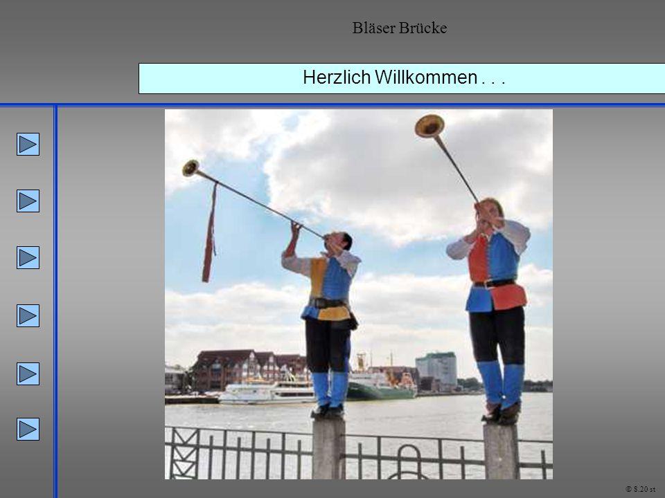 Herzlich Willkommen... Bläser Brücke © 8.20 st