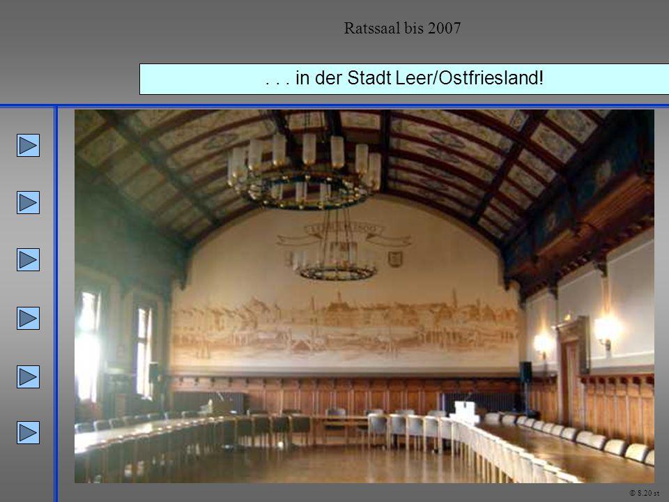 ... in der Stadt Leer/Ostfriesland! Ratssaal bis 2007 © 8.20 st