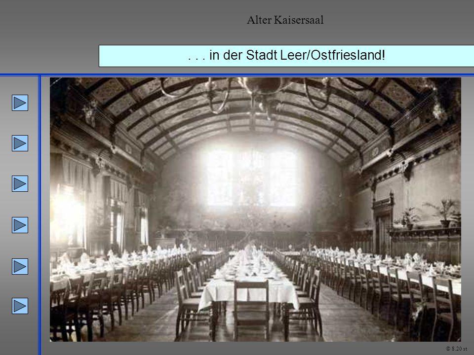 ... in der Stadt Leer/Ostfriesland! Alter Kaisersaal © 8.20 st