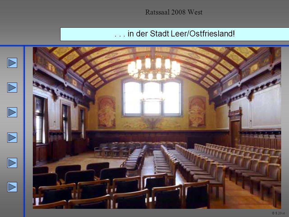 ... in der Stadt Leer/Ostfriesland! Ratssaal 2008 West © 8.20 st