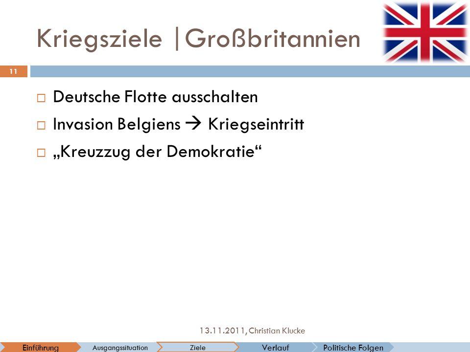 """Kriegsziele  Großbritannien  Deutsche Flotte ausschalten  Invasion Belgiens  Kriegseintritt  """"Kreuzzug der Demokratie"""" Politische FolgenVerlaufEin"""