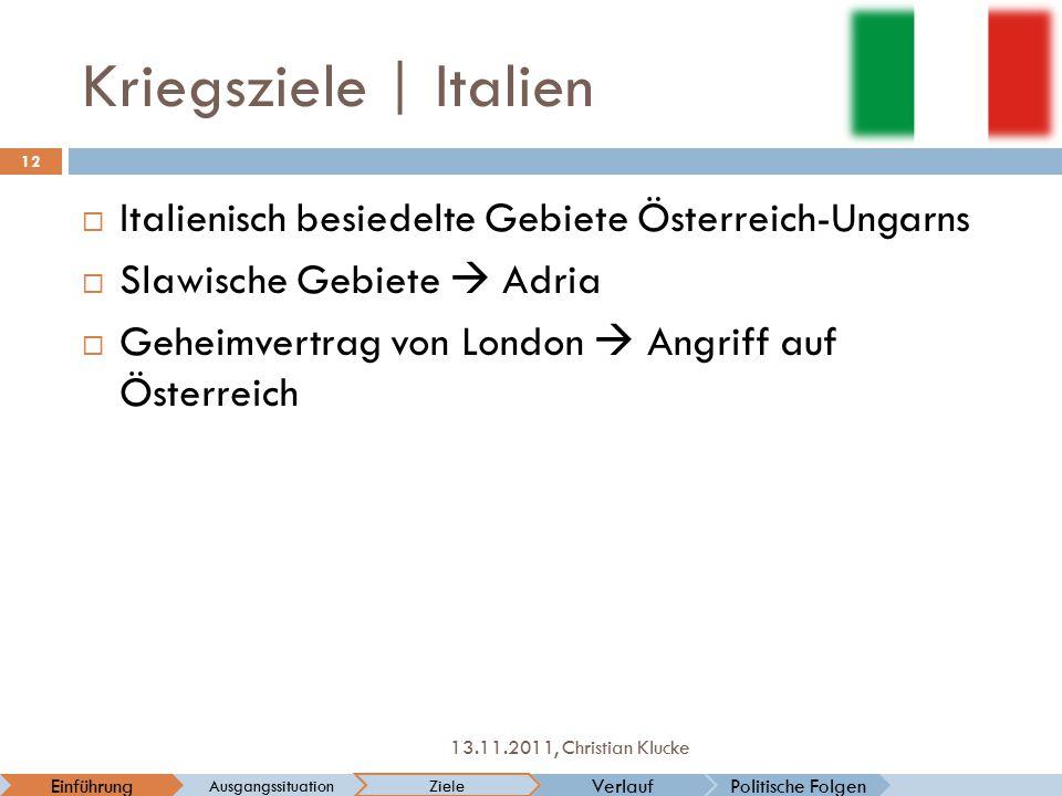 Kriegsziele   Italien  Italienisch besiedelte Gebiete Österreich-Ungarns  Slawische Gebiete  Adria  Geheimvertrag von London  Angriff auf Österre