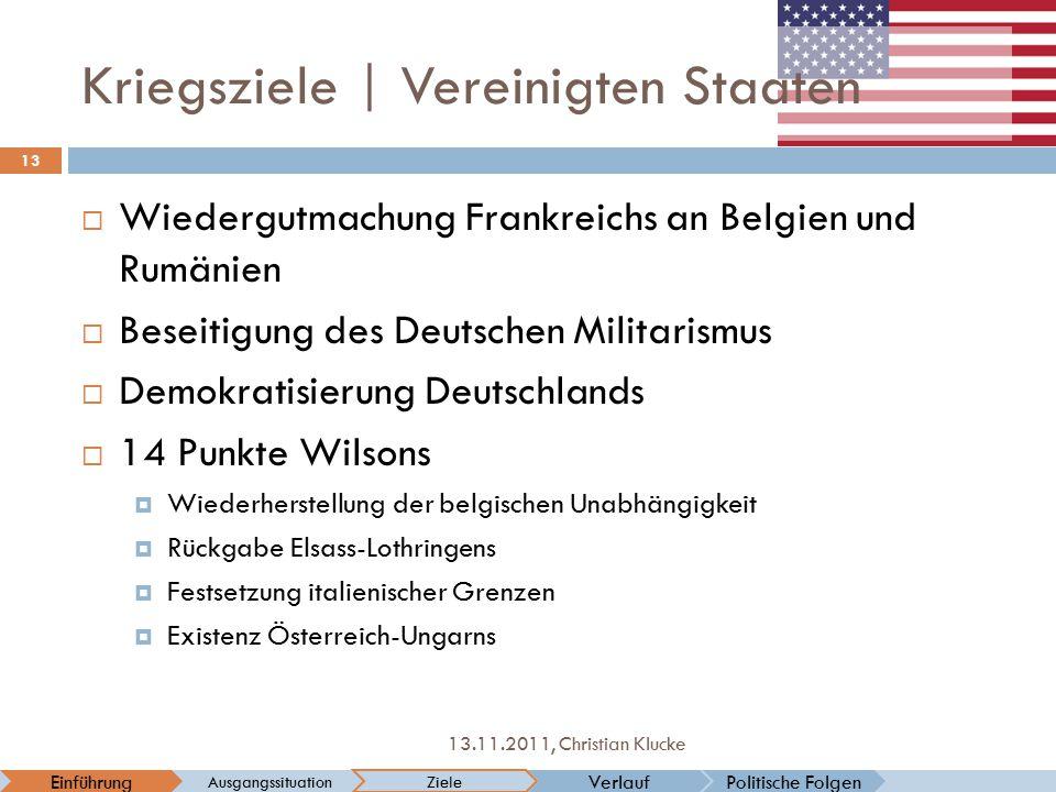 Kriegsziele   Vereinigten Staaten Politische FolgenVerlaufEinführung Ausgangssituation Ziele 13 13.11.2011, Christian Klucke  Wiedergutmachung Frankr
