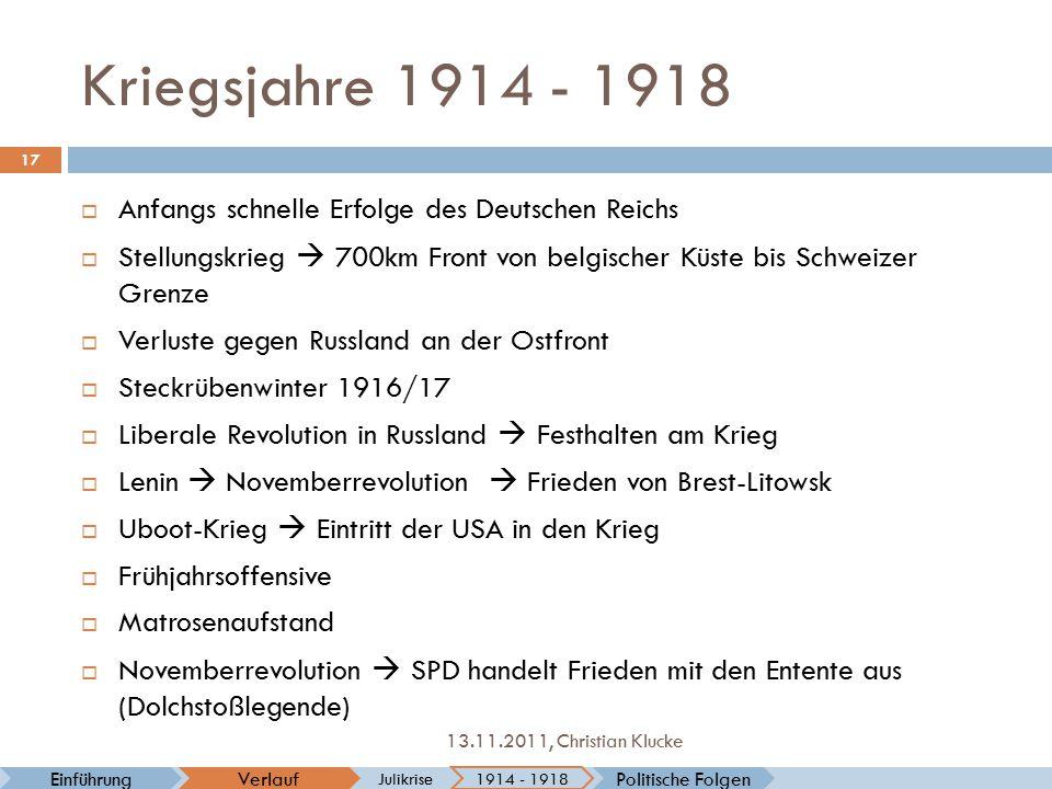 Kriegsjahre 1914 - 1918 VerlaufEinführung Julikrise 17 13.11.2011, Christian Klucke Politische Folgen 1914 - 1918  Anfangs schnelle Erfolge des Deuts