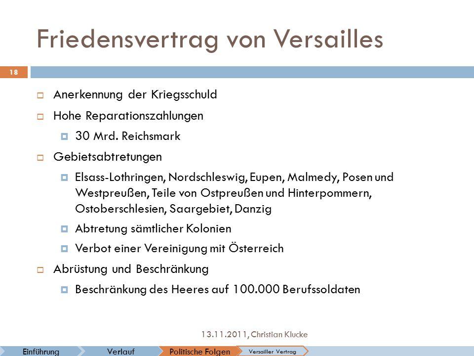 Friedensvertrag von Versailles Politische FolgenVerlaufEinführung Versailler Vertrag 18 13.11.2011, Christian Klucke  Anerkennung der Kriegsschuld 