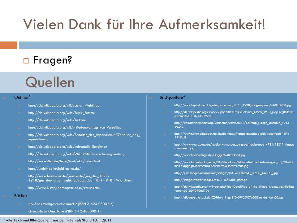 Vielen Dank für Ihre Aufmerksamkeit!  Fragen? * Alle Text- und Bild-Quellen aus dem Internet: Stand 13.11.2011 Quellen  Online:*  http://de.wikiped