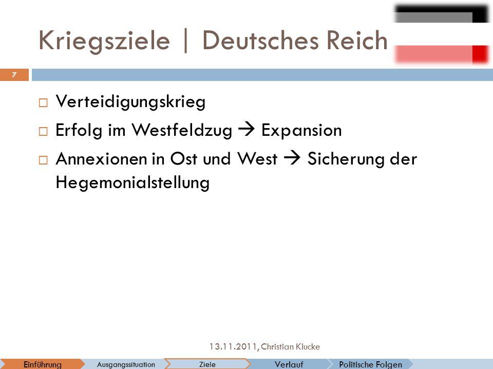 Kriegsziele   Deutsches Reich  Verteidigungskrieg  Erfolg im Westfeldzug  Expansion  Annexionen in Ost und West  Sicherung der Hegemonialstellung