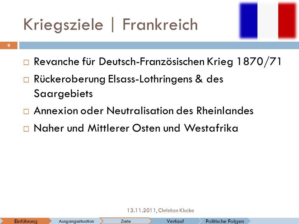 Kriegsziele   Frankreich  Revanche für Deutsch-Französischen Krieg 1870/71  Rückeroberung Elsass-Lothringens & des Saargebiets  Annexion oder Neutr