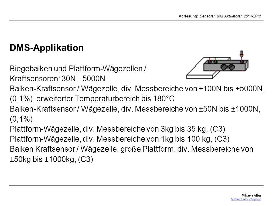 Mihaela Albu Mihaela.albu@upb.ro Vorlesung: Sensoren und Aktuatoren 2014-2015 DMS-Applikation S-Form Kraftsensoren ±2N...±100kN Miniatur S-Form Kraftsensor, div.