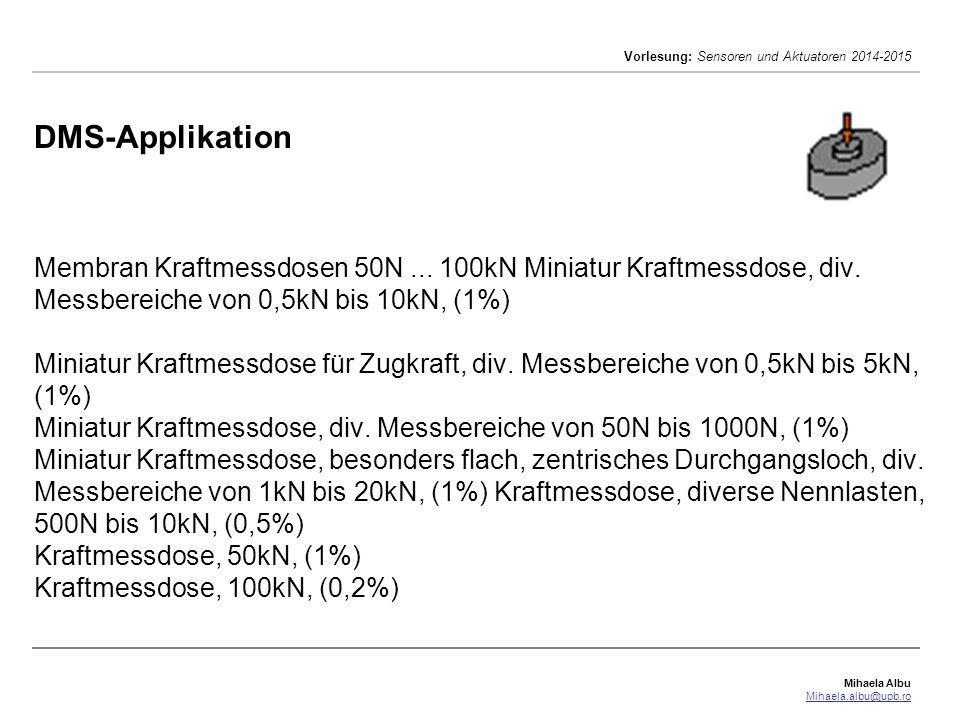 Mihaela Albu Mihaela.albu@upb.ro Vorlesung: Sensoren und Aktuatoren 2014-2015 DMS-Applikation Wägezellen 5kg...10.000kg Wägezelle, hermetisch dicht, div.