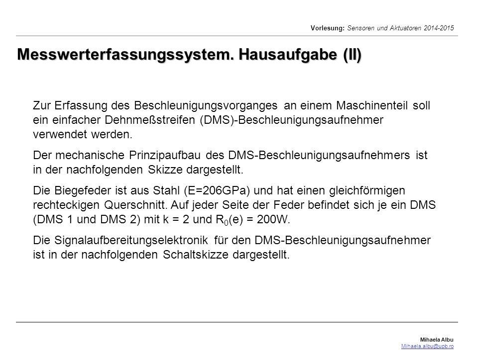 Mihaela Albu Mihaela.albu@upb.ro Vorlesung: Sensoren und Aktuatoren 2014-2015 Messwerterfassungssystem. Hausaufgabe (II) Zur Erfassung des Beschleunig