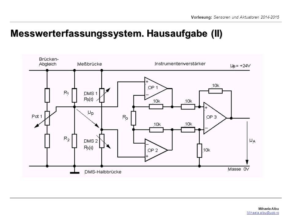 Mihaela Albu Mihaela.albu@upb.ro Vorlesung: Sensoren und Aktuatoren 2014-2015 Messwerterfassungssystem. Hausaufgabe (II)