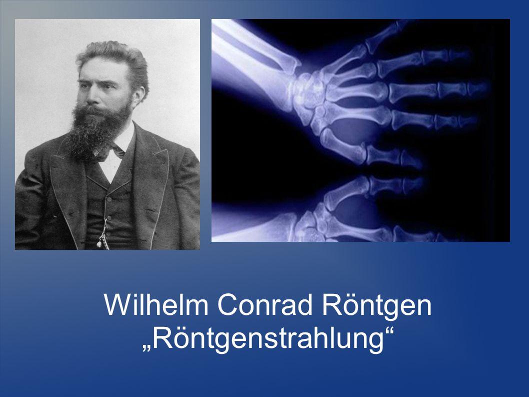 Gliederung Biografie Entdeckungsgeschichte Röntgenstrahlung (X-Strahlen)  Erzeugung  Formeln Anwendungsbereich Gefahren