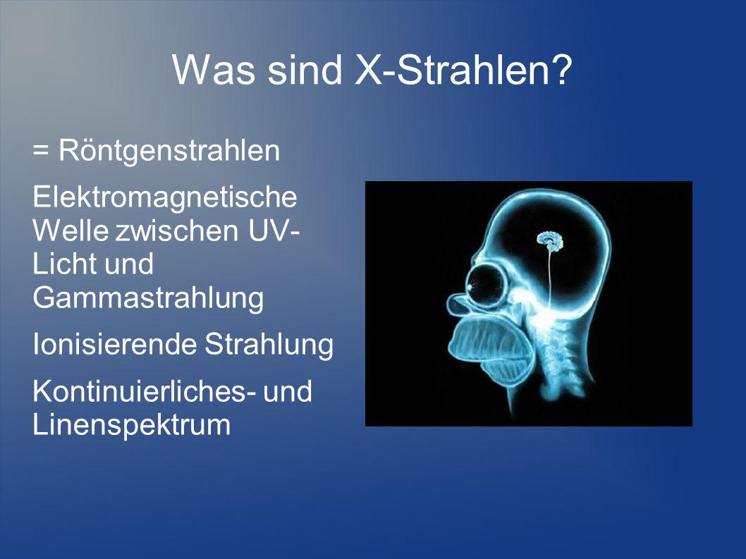 Was sind X-Strahlen? = Röntgenstrahlen Elektromagnetische Welle zwischen UV- Licht und Gammastrahlung Ionisierende Strahlung Kontinuierliches- und Lin