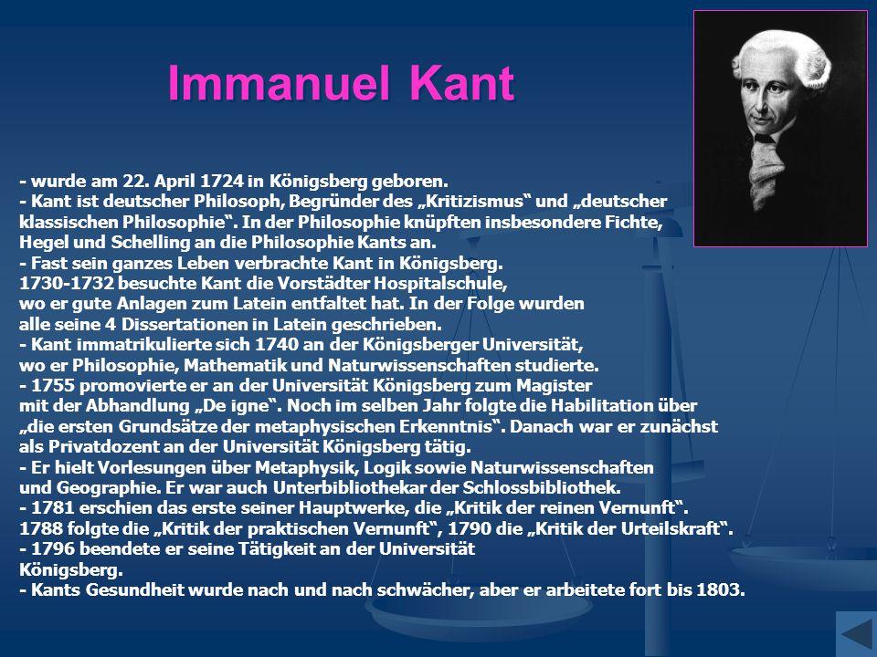 """Immanuel Kant - wurde am 22. April 1724 in Königsberg geboren. - Kant ist deutscher Philosoph, Begründer des """"Kritizismus"""" und """"deutscher klassischen"""