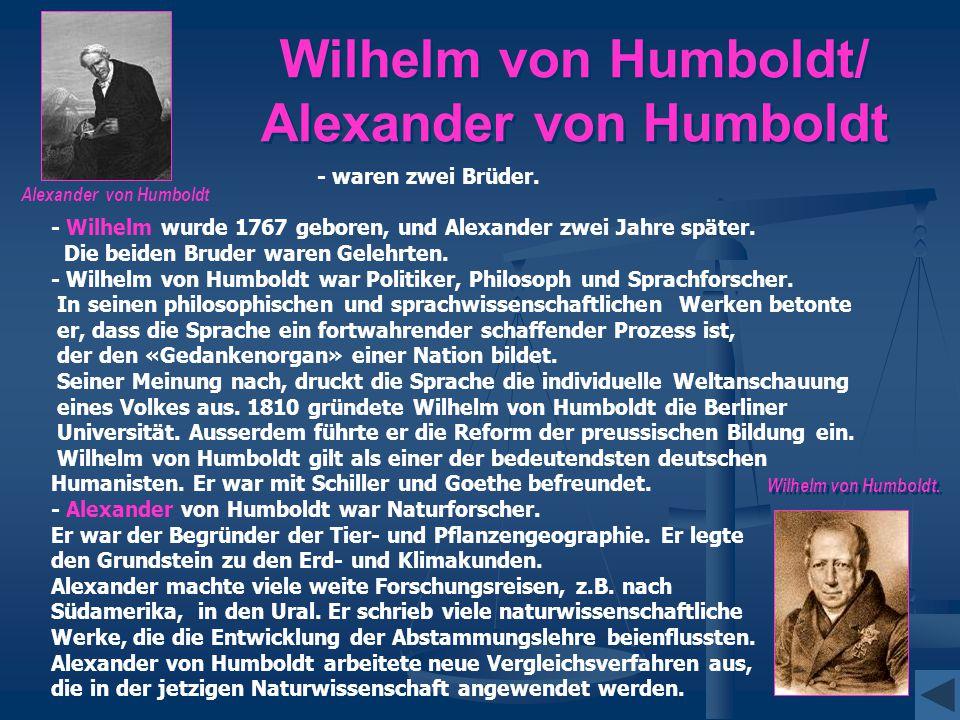 Wilhelm von Humboldt/ Alexander von Humboldt - waren zwei Brüder. - Wilhelm wurde 1767 geboren, und Alexander zwei Jahre später. Die beiden Bruder war
