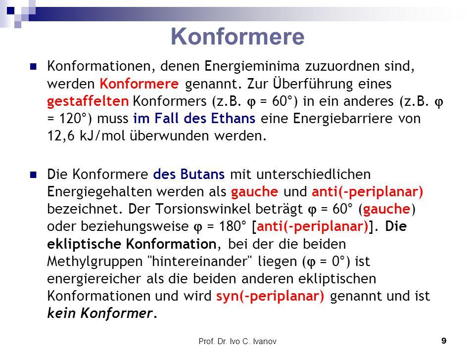 9 Konformere Konformationen, denen Energieminima zuzuordnen sind, werden Konformere genannt. Zur Überführung eines gestaffelten Konformers (z.B.  = 6
