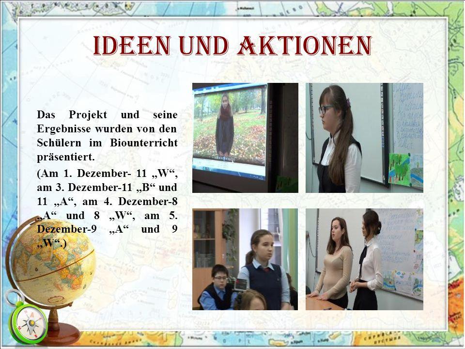 Ideen und Aktionen Das Projekt und seine Ergebnisse wurden von den Schülern im Biounterricht präsentiert.