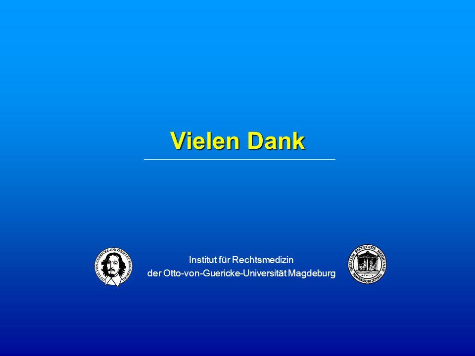 Vielen Dank Institut für Rechtsmedizin der Otto-von-Guericke-Universität Magdeburg
