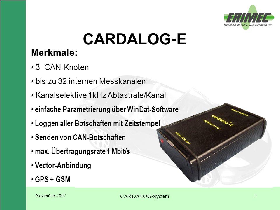 November 2007 CARDALOG-System 5 CARDALOG-E Merkmale: 3 CAN-Knoten bis zu 32 internen Messkanälen Kanalselektive 1kHz Abtastrate/Kanal einfache Parametrierung über WinDat-Software Loggen aller Botschaften mit Zeitstempel Senden von CAN-Botschaften max.