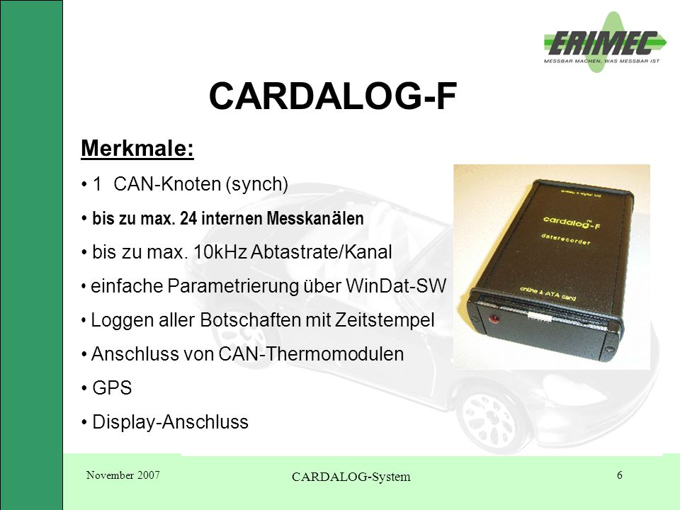 November 2007 CARDALOG-System 6 CARDALOG-F Merkmale: 1 CAN-Knoten (synch) bis zu max.