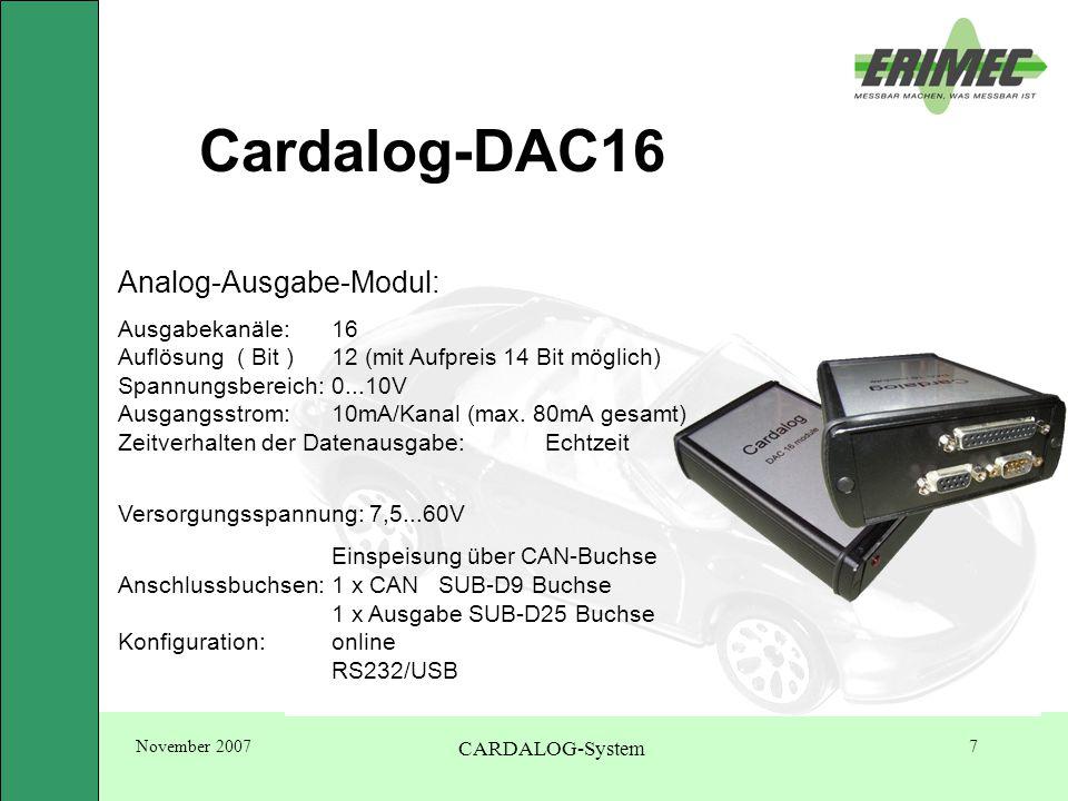 November 2007 CARDALOG-System 7 Cardalog-DAC16 Analog-Ausgabe-Modul: Ausgabekanäle:16 Auflösung ( Bit )12 (mit Aufpreis 14 Bit möglich) Spannungsbereich:0...10V Ausgangsstrom:10mA/Kanal (max.