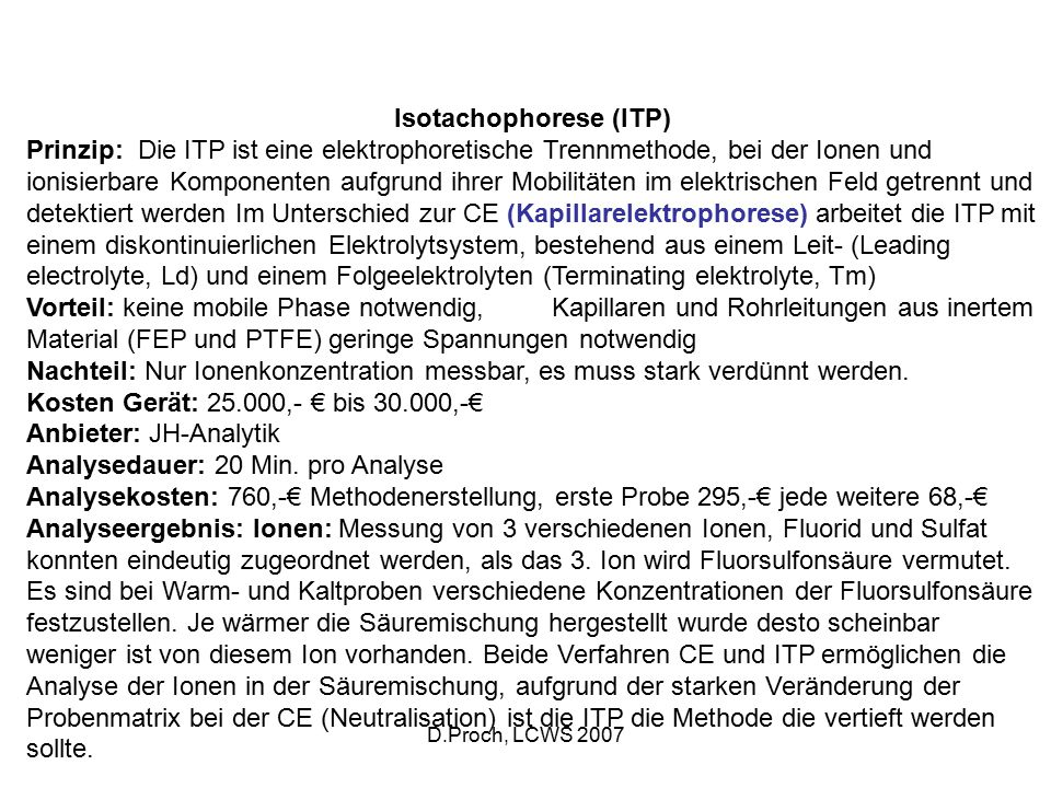 D.Proch, LCWS 2007 Isotachophorese (ITP) Prinzip: Die ITP ist eine elektrophoretische Trennmethode, bei der Ionen und ionisierbare Komponenten aufgrun