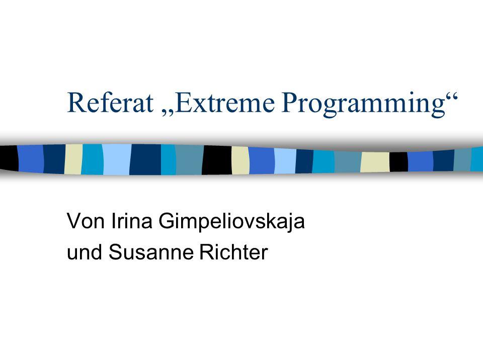 """Referat """"Extreme Programming"""" Von Irina Gimpeliovskaja und Susanne Richter"""