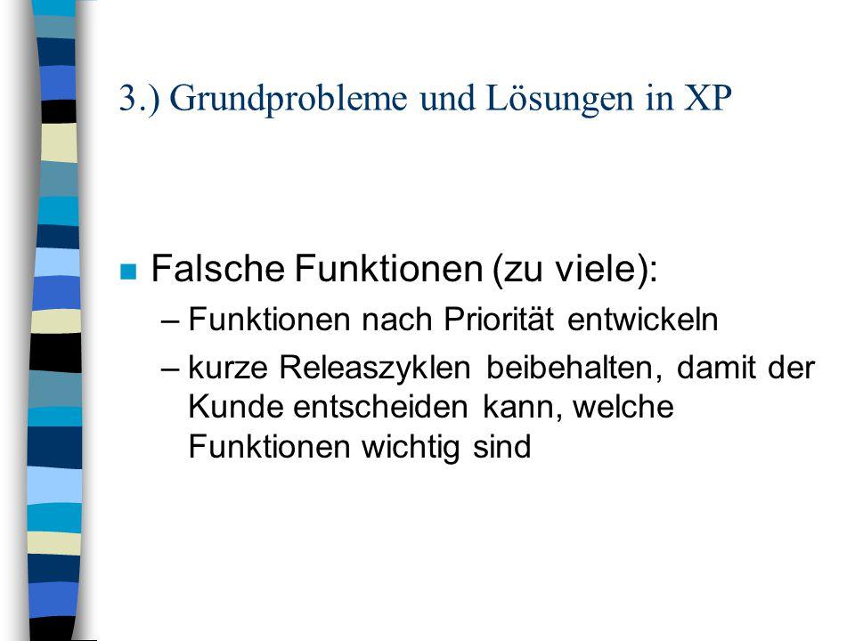 3.) Grundprobleme und Lösungen in XP n Falsche Funktionen (zu viele): –Funktionen nach Priorität entwickeln –kurze Releaszyklen beibehalten, damit der