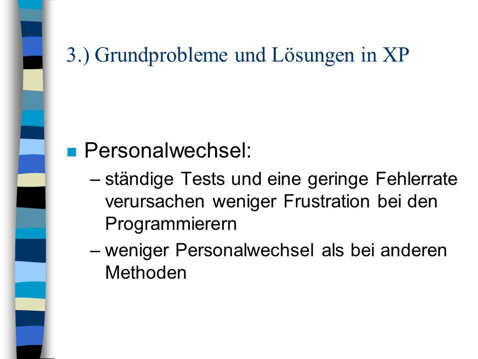 3.) Grundprobleme und Lösungen in XP n Personalwechsel: –ständige Tests und eine geringe Fehlerrate verursachen weniger Frustration bei den Programmie