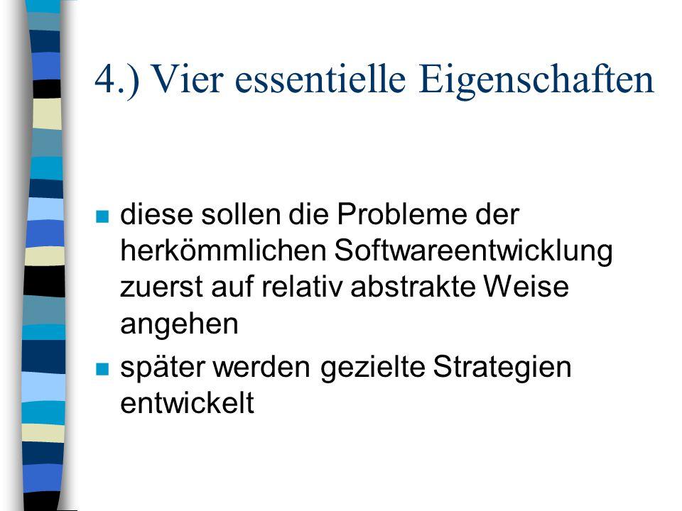 4.) Vier essentielle Eigenschaften n diese sollen die Probleme der herkömmlichen Softwareentwicklung zuerst auf relativ abstrakte Weise angehen n spät